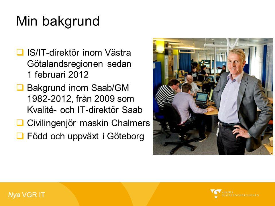 Nya VGR IT Min bakgrund  IS/IT-direktör inom Västra Götalandsregionen sedan 1 februari 2012  Bakgrund inom Saab/GM 1982-2012, från 2009 som Kvalité-