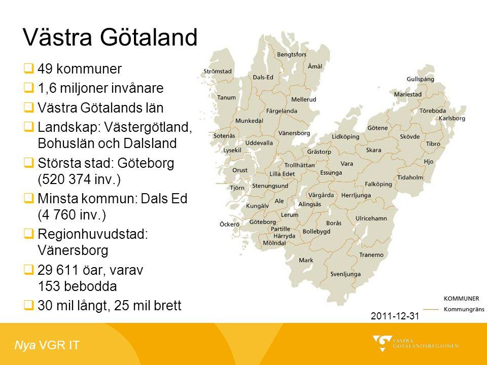 Nya VGR IT Västra Götaland  49 kommuner  1,6 miljoner invånare  Västra Götalands län  Landskap: Västergötland, Bohuslän och Dalsland  Största sta