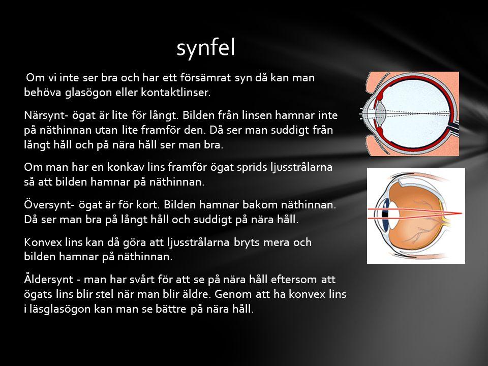 Om vi inte ser bra och har ett försämrat syn då kan man behöva glasögon eller kontaktlinser.