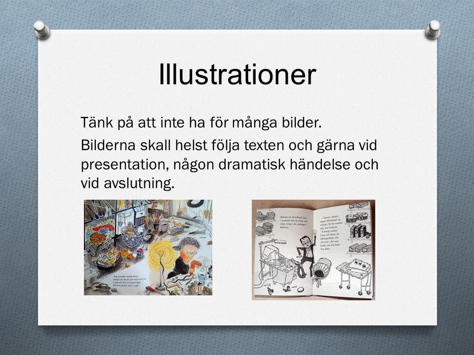 Illustrationer Tänk på att inte ha för många bilder. Bilderna skall helst följa texten och gärna vid presentation, någon dramatisk händelse och vid av