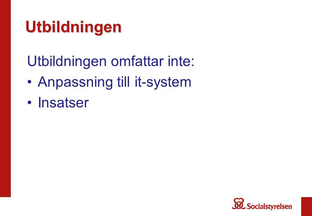 Utbildningen Utbildningen omfattar inte: •Anpassning till it-system •Insatser