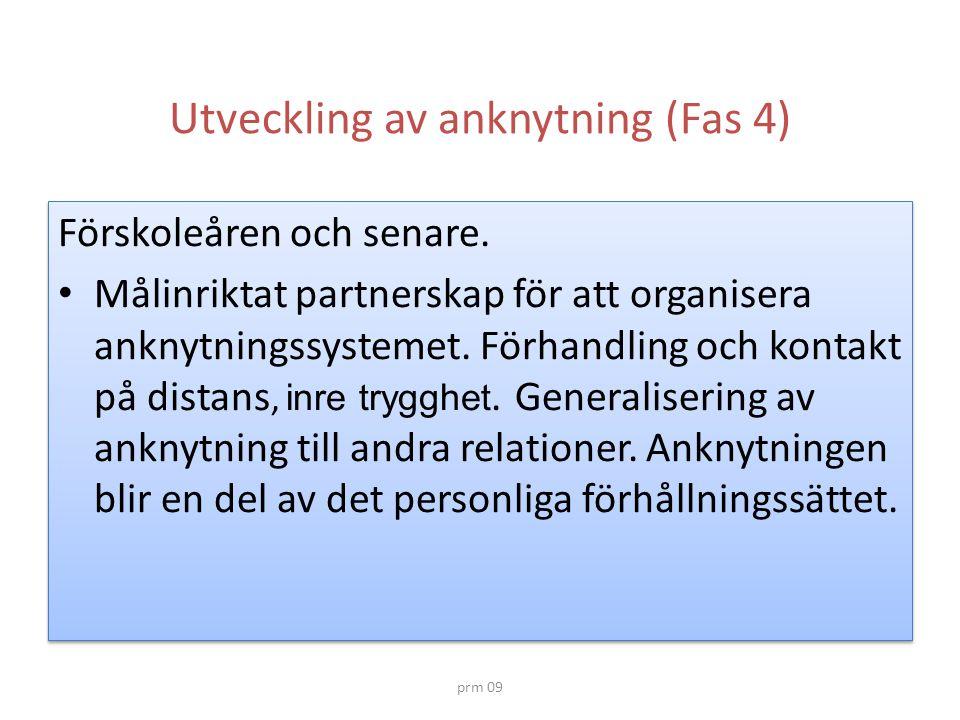 prm 09 Utveckling av anknytning (Fas 4) Förskoleåren och senare. • Målinriktat partnerskap för att organisera anknytningssystemet. Förhandling och kon