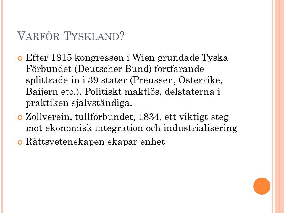 V ARFÖR T YSKLAND ? Efter 1815 kongressen i Wien grundade Tyska Förbundet (Deutscher Bund) fortfarande splittrade in i 39 stater (Preussen, Österrike,
