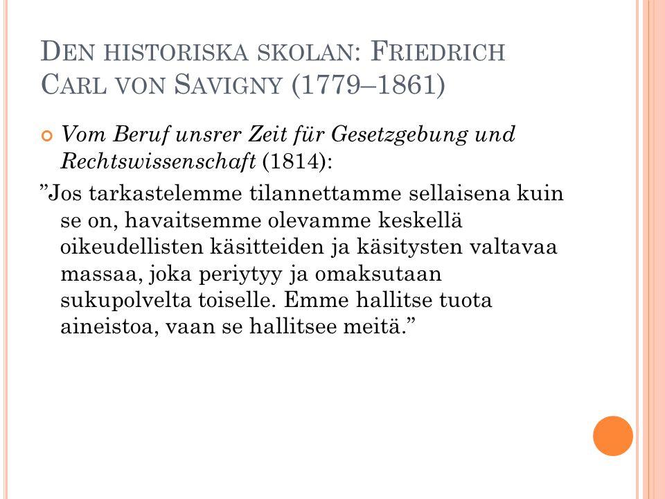 """D EN HISTORISKA SKOLAN : F RIEDRICH C ARL VON S AVIGNY (1779–1861) Vom Beruf unsrer Zeit für Gesetzgebung und Rechtswissenschaft (1814): """"Jos tarkaste"""
