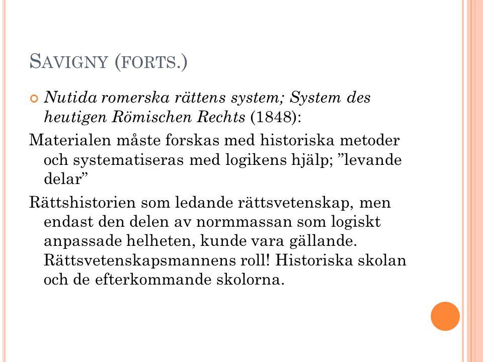 S AVIGNY ( FORTS.) Nutida romerska rättens system; System des heutigen Römischen Rechts (1848): Materialen måste forskas med historiska metoder och sy