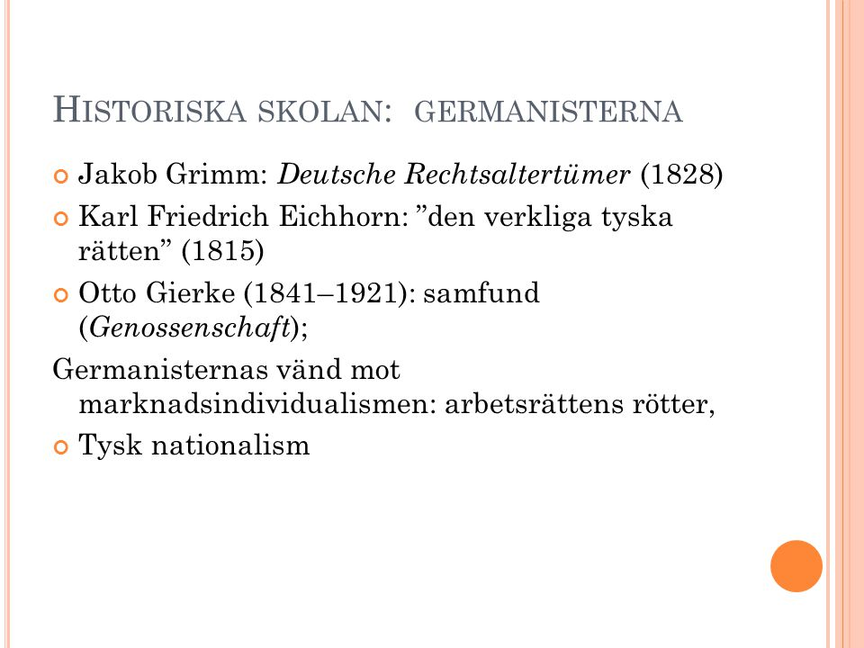 "H ISTORISKA SKOLAN : GERMANISTERNA Jakob Grimm: Deutsche Rechtsaltertümer (1828) Karl Friedrich Eichhorn: ""den verkliga tyska rätten"" (1815) Otto Gier"