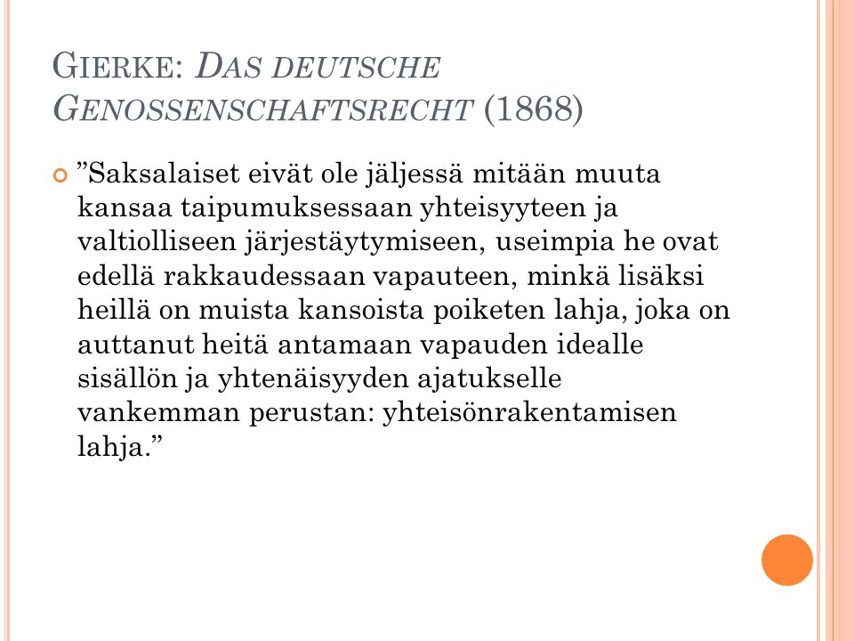 """G IERKE : D AS DEUTSCHE G ENOSSENSCHAFTSRECHT (1868) """"Saksalaiset eivät ole jäljessä mitään muuta kansaa taipumuksessaan yhteisyyteen ja valtiolliseen"""
