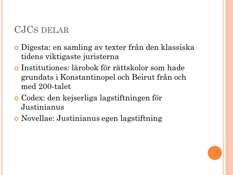 CJC S DELAR Digesta: en samling av texter från den klassiska tidens viktigaste juristerna Institutiones: lärobok för rättskolor som hade grundats i Ko