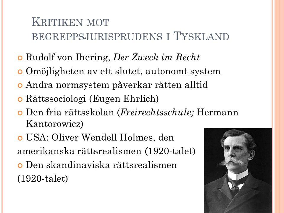K RITIKEN MOT BEGREPPSJURISPRUDENS I T YSKLAND Rudolf von Ihering, Der Zweck im Recht Omöjligheten av ett slutet, autonomt system Andra normsystem påv