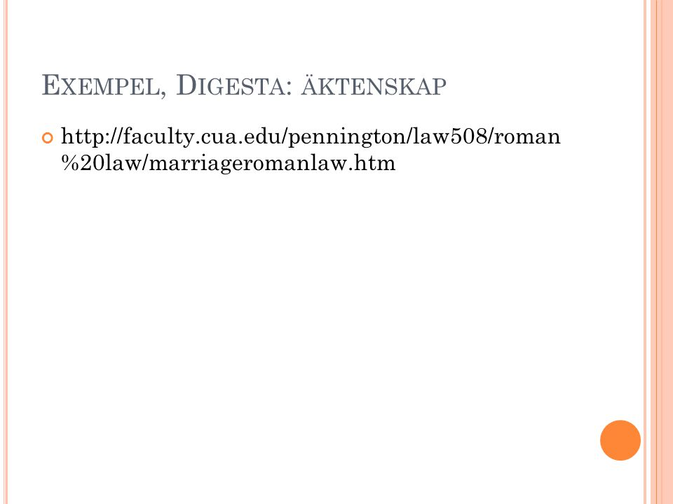 E XEMPEL, D IGESTA : ÄKTENSKAP http://faculty.cua.edu/pennington/law508/roman %20law/marriageromanlaw.htm