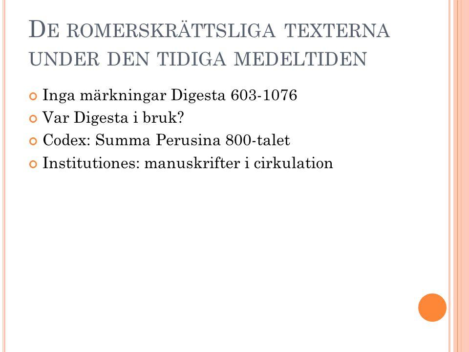 D E ROMERSKRÄTTSLIGA TEXTERNA UNDER DEN TIDIGA MEDELTIDEN Inga märkningar Digesta 603-1076 Var Digesta i bruk? Codex: Summa Perusina 800-talet Institu