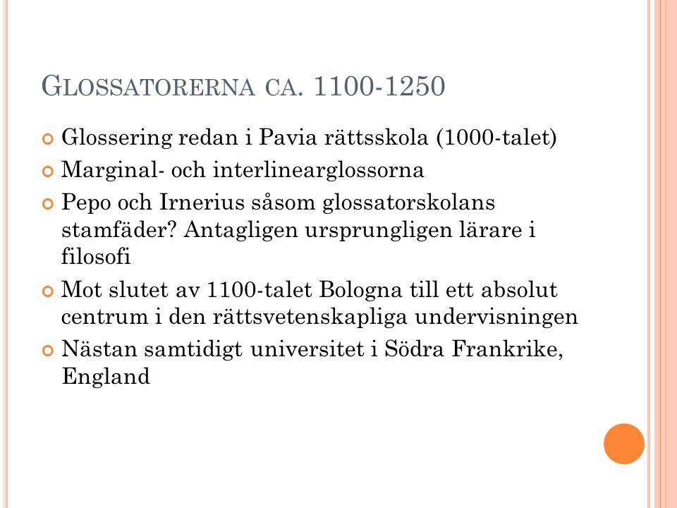 G LOSSATORERNA CA. 1100-1250 Glossering redan i Pavia rättsskola (1000-talet) Marginal- och interlinearglossorna Pepo och Irnerius såsom glossatorskol