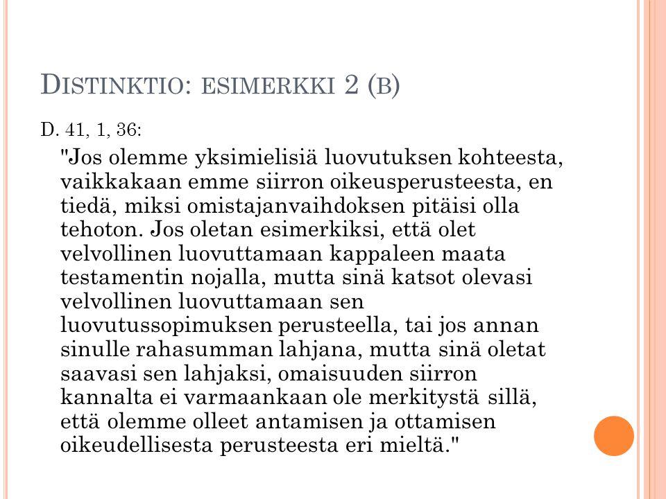 D ISTINKTIO : ESIMERKKI 2 ( B ) D. 41, 1, 36: