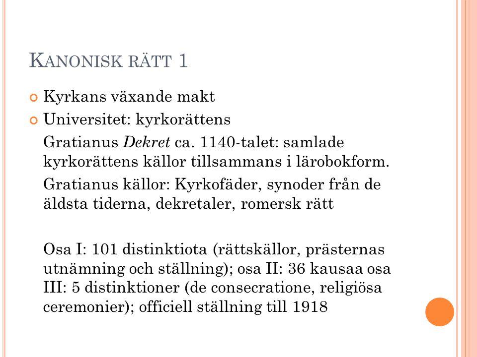 K ANONISK RÄTT 1 Kyrkans växande makt Universitet: kyrkorättens Gratianus Dekret ca. 1140-talet: samlade kyrkorättens källor tillsammans i lärobokform