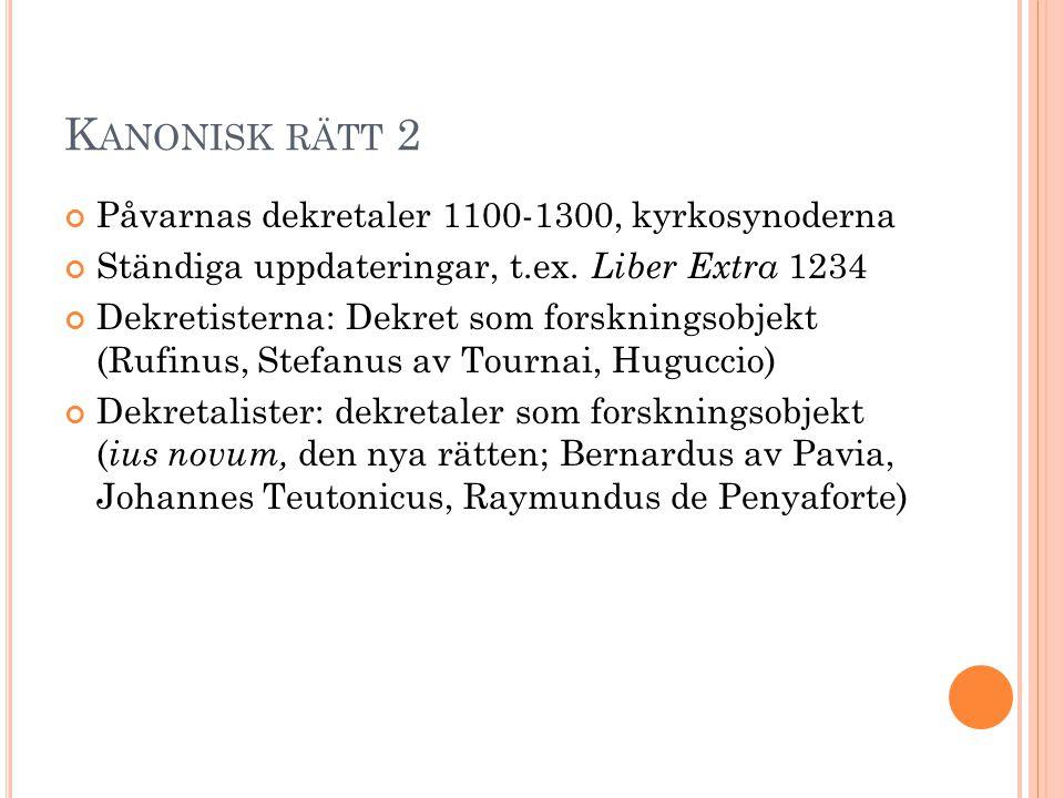 K ANONISK RÄTT 2 Påvarnas dekretaler 1100-1300, kyrkosynoderna Ständiga uppdateringar, t.ex. Liber Extra 1234 Dekretisterna: Dekret som forskningsobje