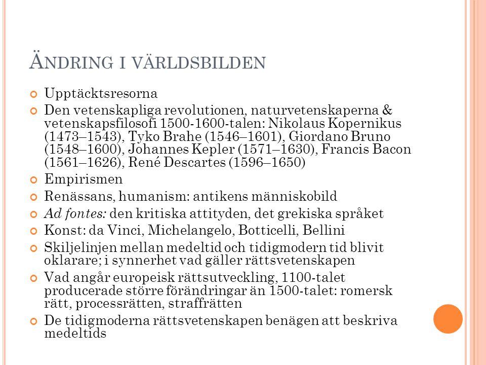 Ä NDRING I VÄRLDSBILDEN Upptäcktsresorna Den vetenskapliga revolutionen, naturvetenskaperna & vetenskapsfilosofi 1500-1600-talen: Nikolaus Kopernikus