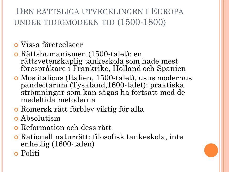 D EN RÄTTSLIGA UTVECKLINGEN I E UROPA UNDER TIDIGMODERN TID (1500-1800) Vissa företeelseer Rättshumanismen (1500-talet): en rättsvetenskaplig tankesko