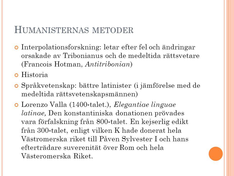 H UMANISTERNAS METODER Interpolationsforskning: letar efter fel och ändringar orsakade av Tribonianus och de medeltida rättsvetare (Francois Hotman, A