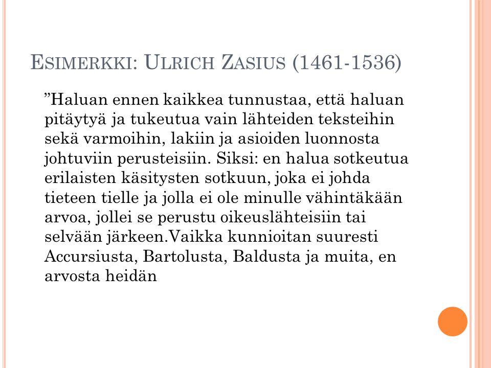 """E SIMERKKI : U LRICH Z ASIUS (1461-1536) """"Haluan ennen kaikkea tunnustaa, että haluan pitäytyä ja tukeutua vain lähteiden teksteihin sekä varmoihin, l"""