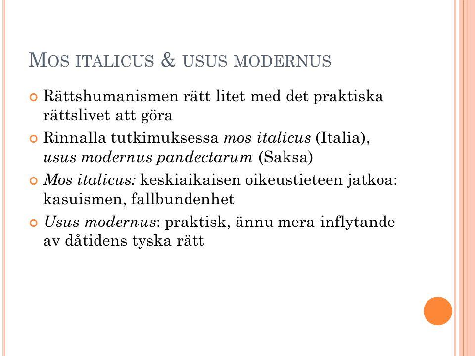 M OS ITALICUS & USUS MODERNUS Rättshumanismen rätt litet med det praktiska rättslivet att göra Rinnalla tutkimuksessa mos italicus (Italia), usus mode