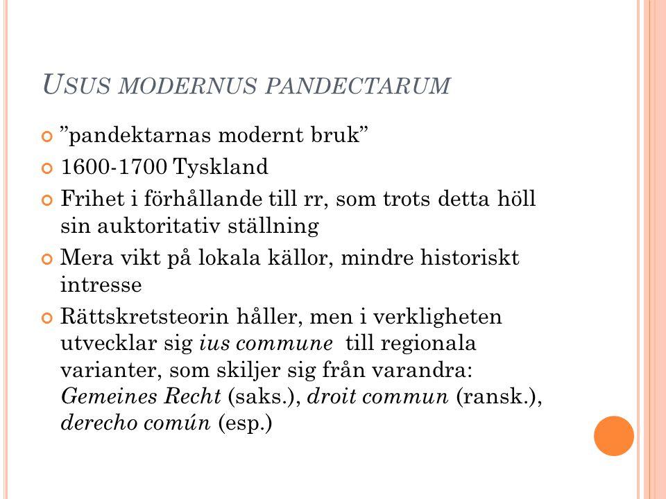 """U SUS MODERNUS PANDECTARUM """"pandektarnas modernt bruk"""" 1600-1700 Tyskland Frihet i förhållande till rr, som trots detta höll sin auktoritativ ställnin"""