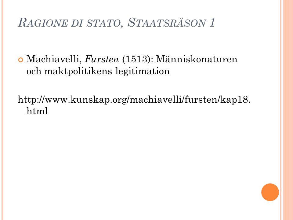 R AGIONE DI STATO, S TAATSRÄSON 1 Machiavelli, Fursten (1513): Människonaturen och maktpolitikens legitimation http://www.kunskap.org/machiavelli/furs