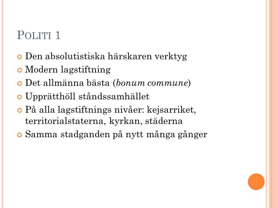 P OLITI 1 Den absolutistiska härskaren verktyg Modern lagstiftning Det allmänna bästa ( bonum commune ) Upprätthöll ståndssamhället På alla lagstiftni