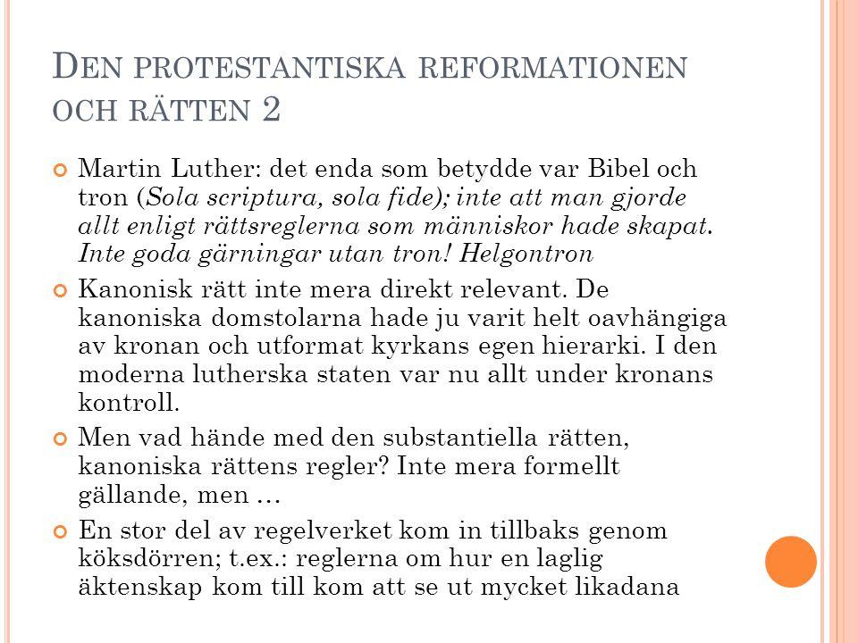 D EN PROTESTANTISKA REFORMATIONEN OCH RÄTTEN 2 Martin Luther: det enda som betydde var Bibel och tron ( Sola scriptura, sola fide); inte att man gjord