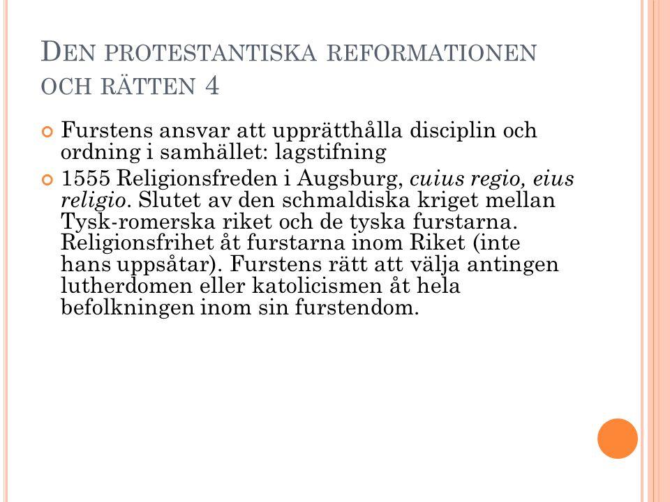 D EN PROTESTANTISKA REFORMATIONEN OCH RÄTTEN 4 Furstens ansvar att upprätthålla disciplin och ordning i samhället: lagstifning 1555 Religionsfreden i