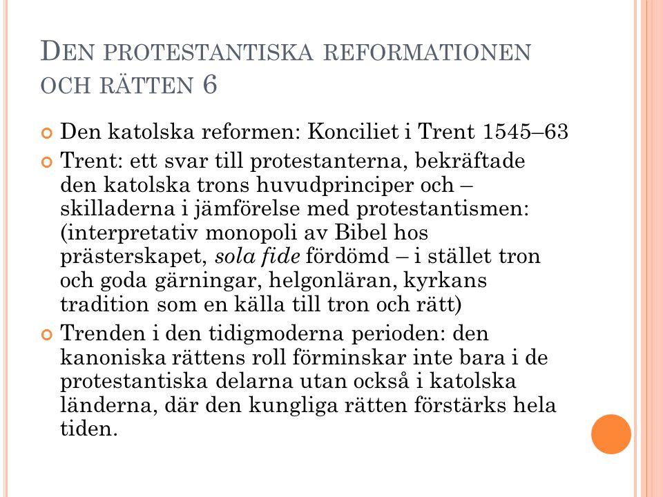 D EN PROTESTANTISKA REFORMATIONEN OCH RÄTTEN 6 Den katolska reformen: Konciliet i Trent 1545–63 Trent: ett svar till protestanterna, bekräftade den ka