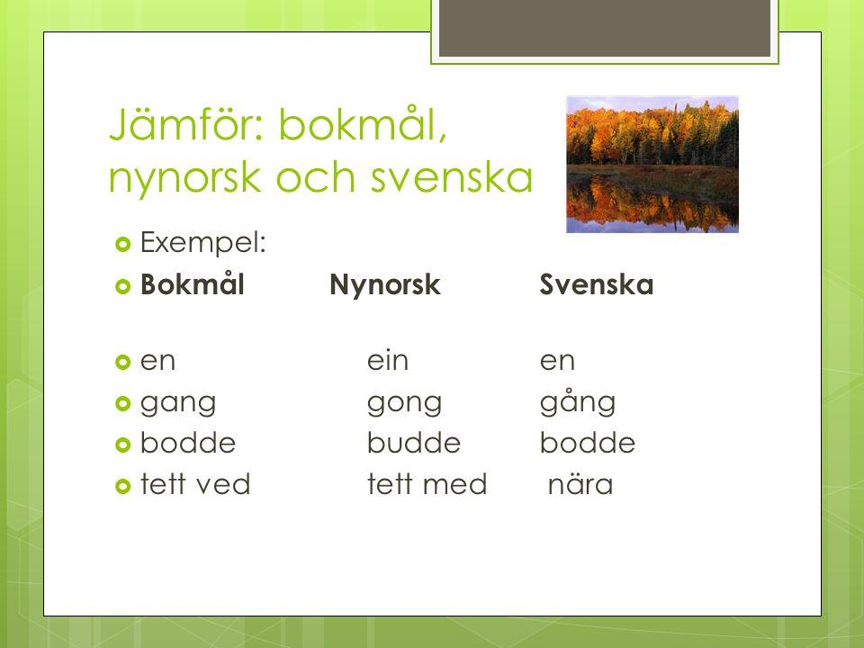 Bokmål och nynorsk  Bokmål och nynorsk  I Norge används två språk, bokmål och nynorsk. Under en lång tid var Norge i union med Danmark och då påverk