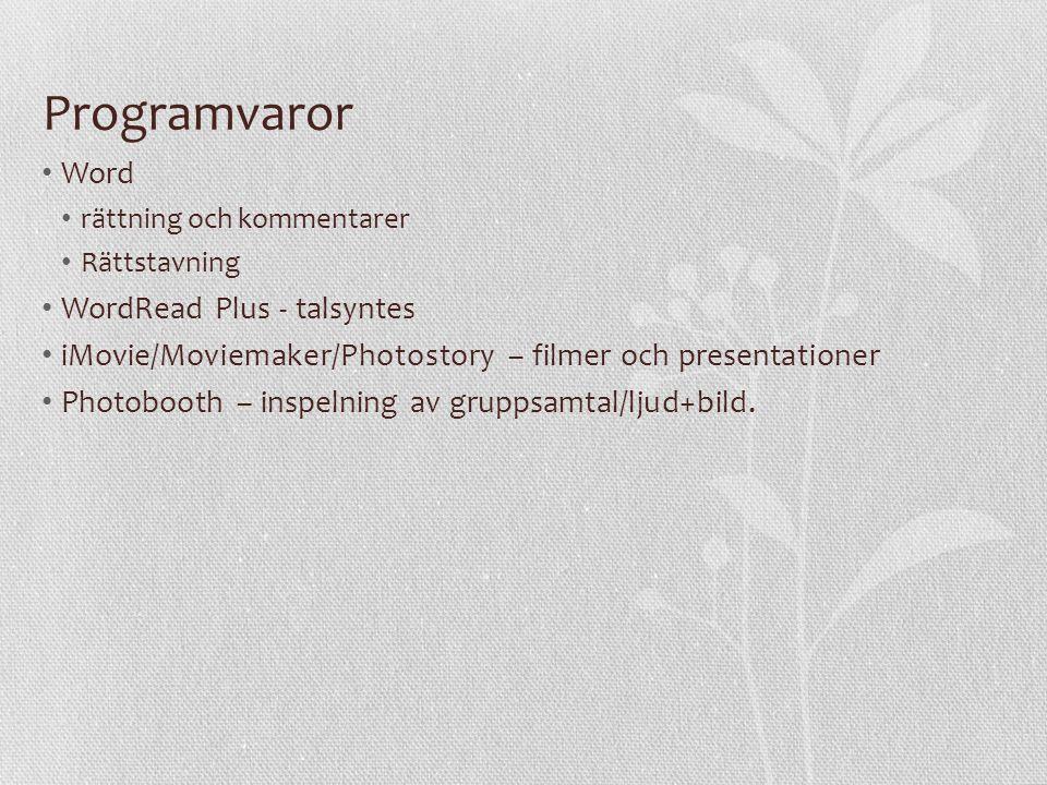 Programvaror • Word • rättning och kommentarer • Rättstavning • WordRead Plus - talsyntes • iMovie/Moviemaker/Photostory – filmer och presentationer •