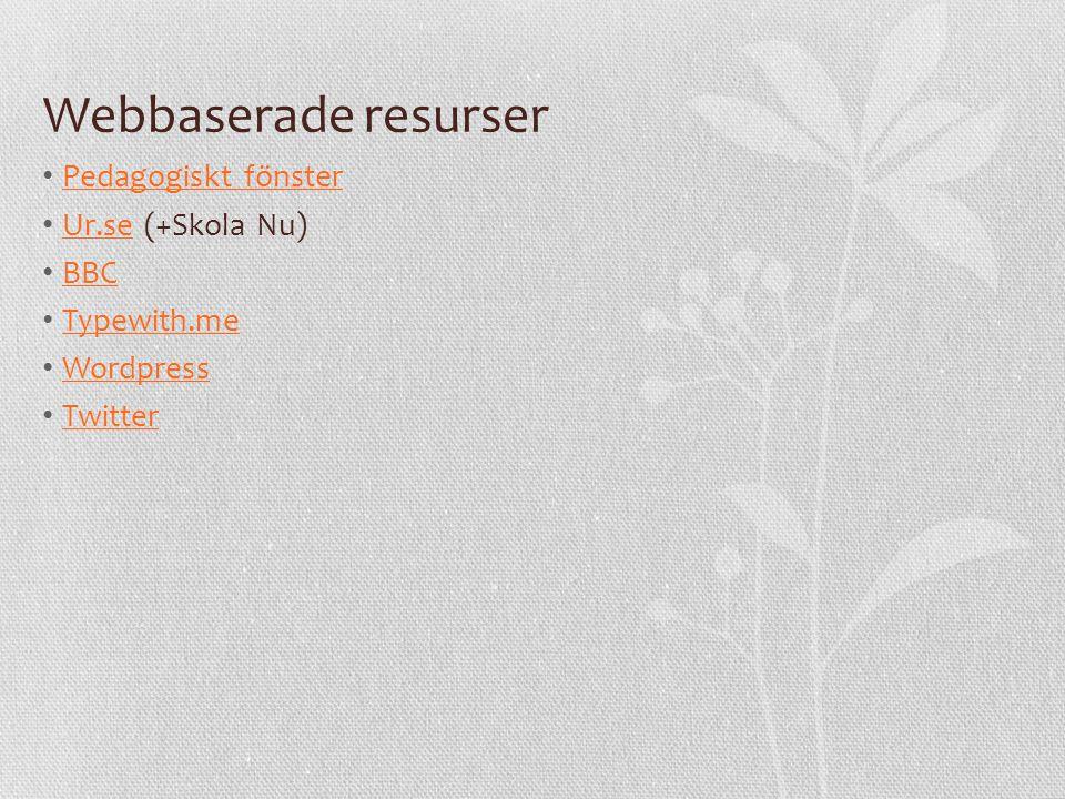Webbaserade resurser • Pedagogiskt fönster Pedagogiskt fönster • Ur.se (+Skola Nu) Ur.se • BBC BBC • Typewith.me Typewith.me • Wordpress Wordpress • T