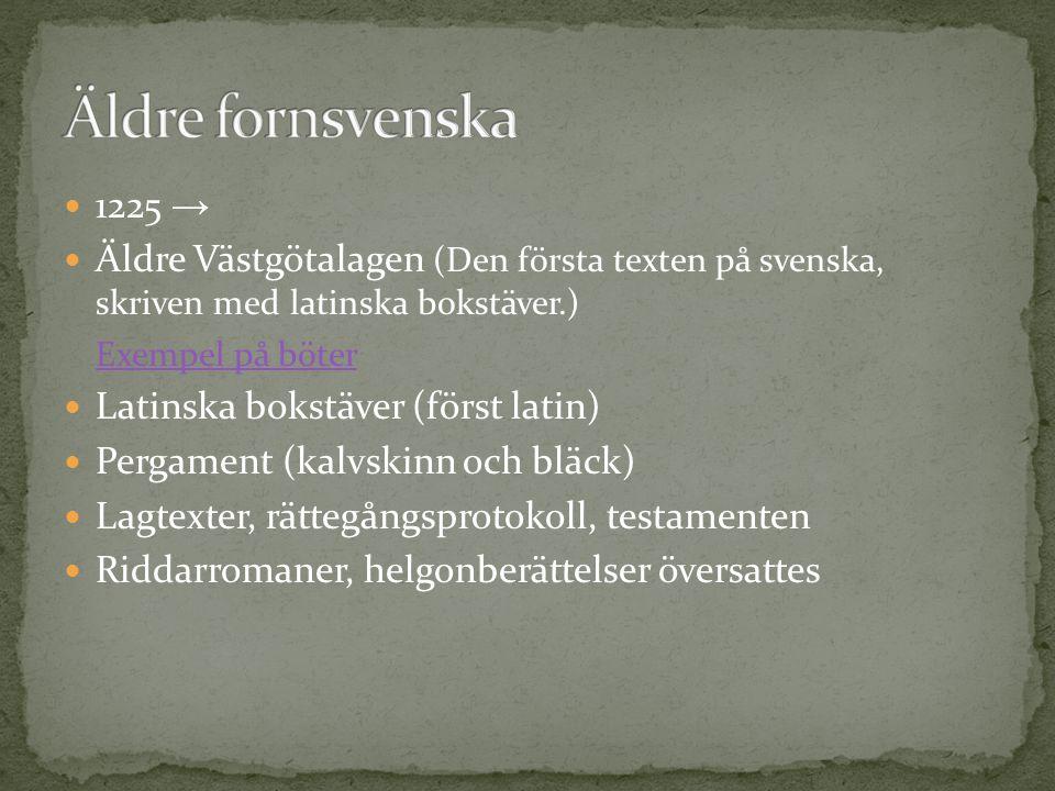  1225 →  Äldre Västgötalagen (Den första texten på svenska, skriven med latinska bokstäver.) Exempel på böter  Latinska bokstäver (först latin)  P