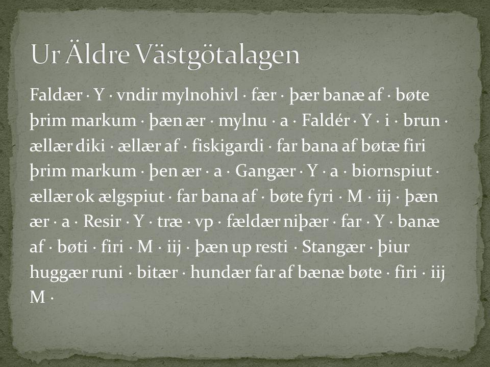 Faldær · Y · vndir mylnohivl · fær · þær banæ af · bøte þrim markum · þæn ær · mylnu · a · Faldér · Y · i · brun · ællær diki · ællær af · fiskigardi