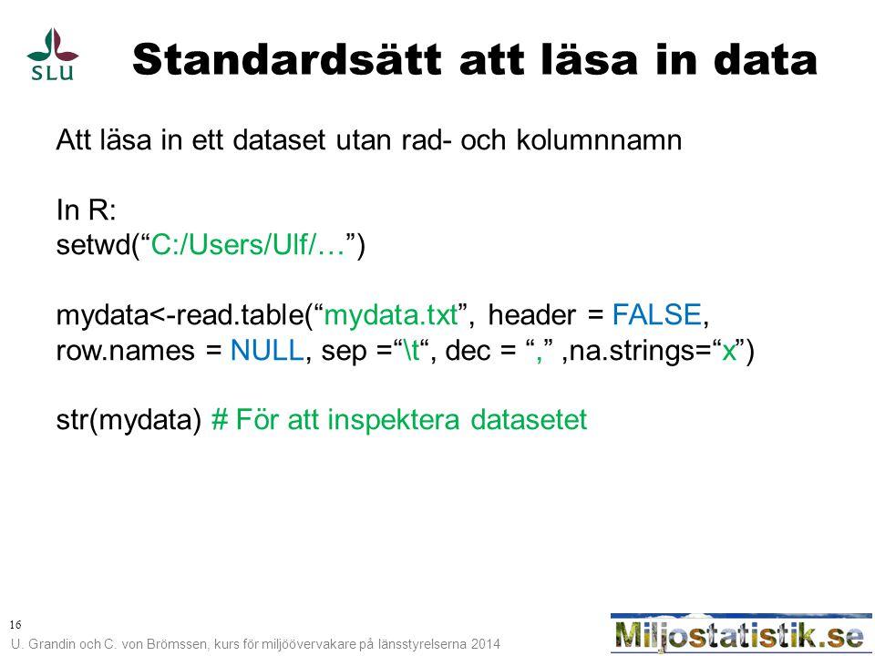 U. Grandin och C. von Brömssen, kurs för miljöövervakare på länsstyrelserna 2014 16 Standardsätt att läsa in data Att läsa in ett dataset utan rad- oc