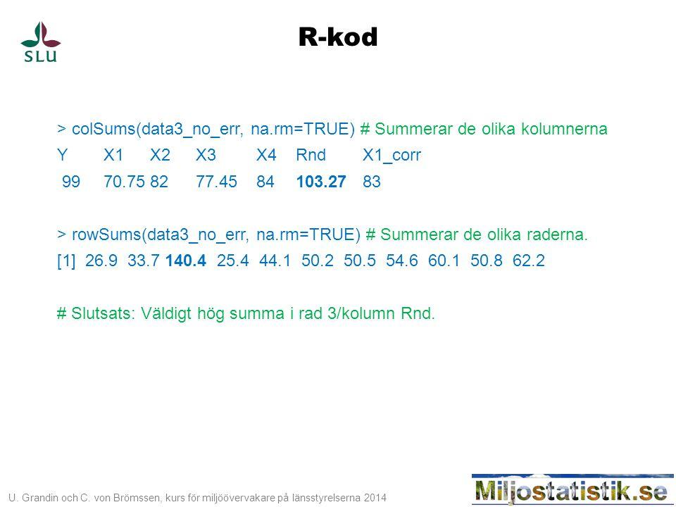 U. Grandin och C. von Brömssen, kurs för miljöövervakare på länsstyrelserna 2014 > colSums(data3_no_err, na.rm=TRUE) # Summerar de olika kolumnerna YX