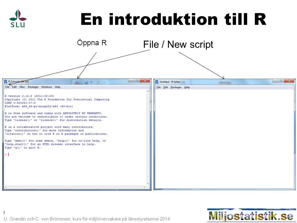 U. Grandin och C. von Brömssen, kurs för miljöövervakare på länsstyrelserna 2014 3 En introduktion till R Öppna R File / New script