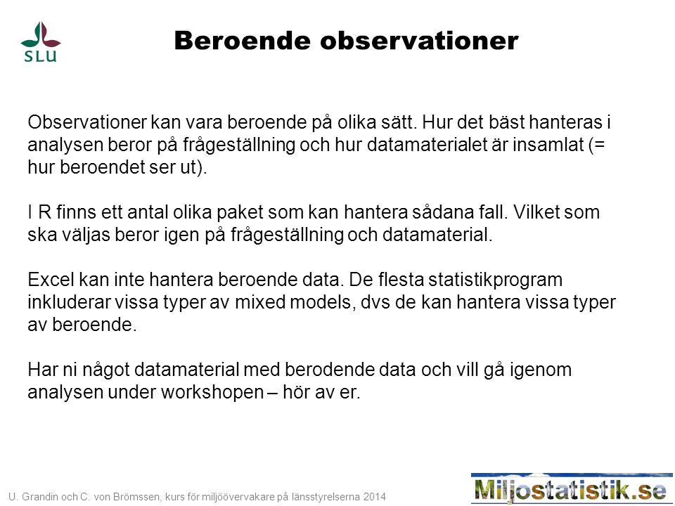 U. Grandin och C. von Brömssen, kurs för miljöövervakare på länsstyrelserna 2014 Beroende observationer Observationer kan vara beroende på olika sätt.