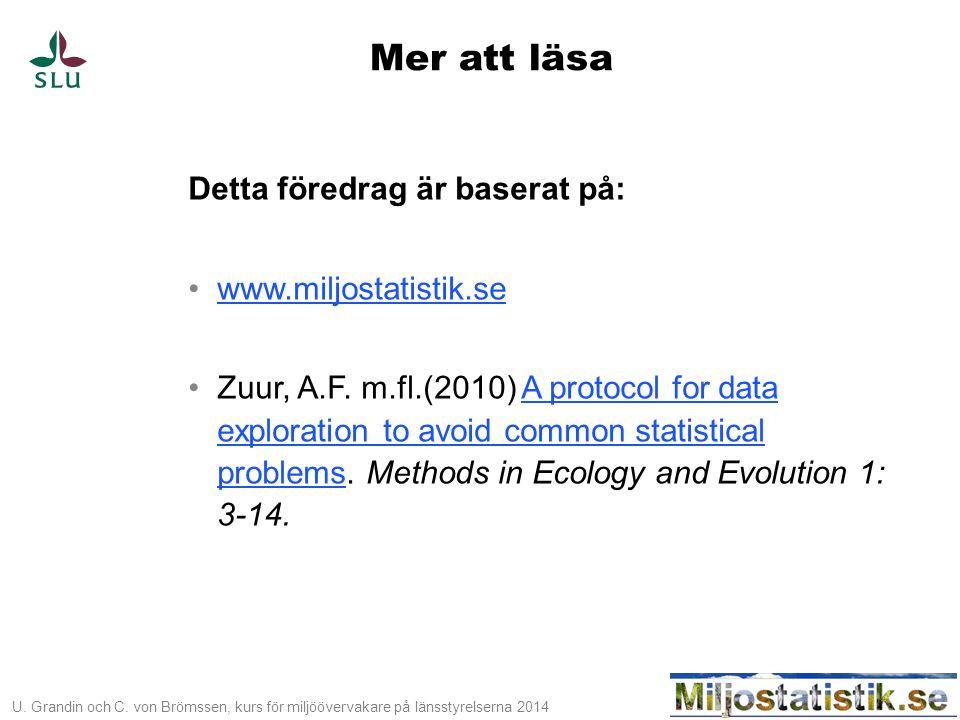 U. Grandin och C. von Brömssen, kurs för miljöövervakare på länsstyrelserna 2014 Mer att läsa Detta föredrag är baserat på: •www.miljostatistik.sewww.