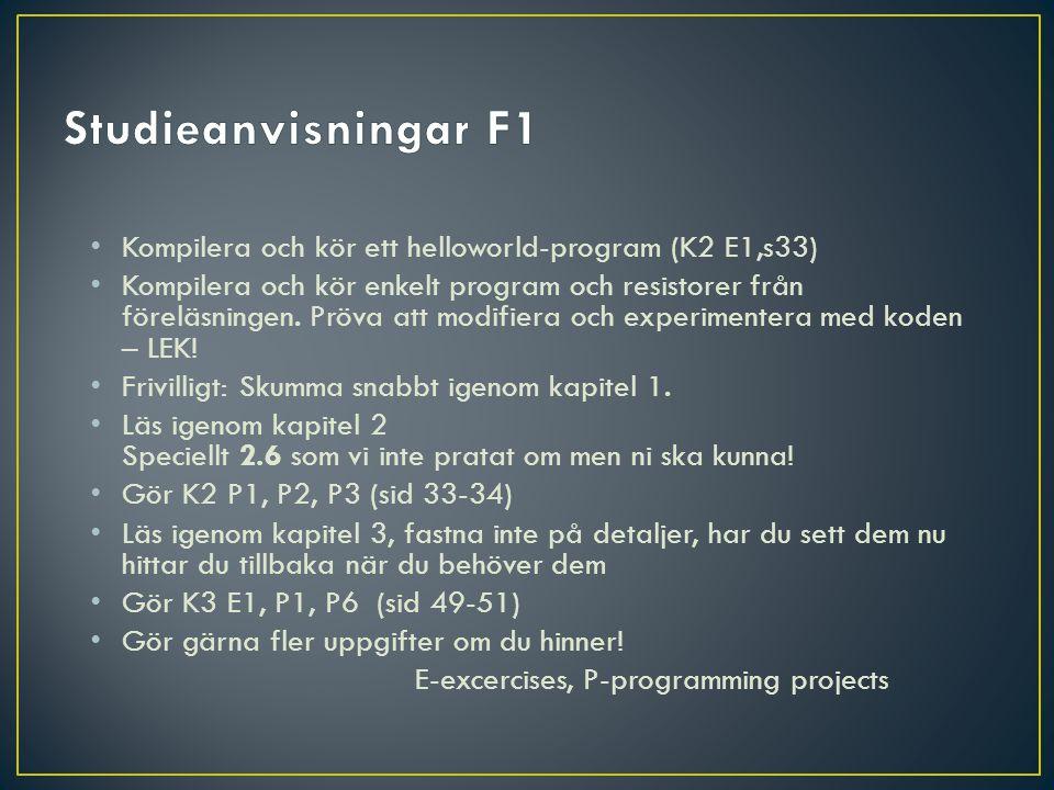 • Kompilera och kör ett helloworld-program (K2 E1,s33) • Kompilera och kör enkelt program och resistorer från föreläsningen. Pröva att modifiera och e