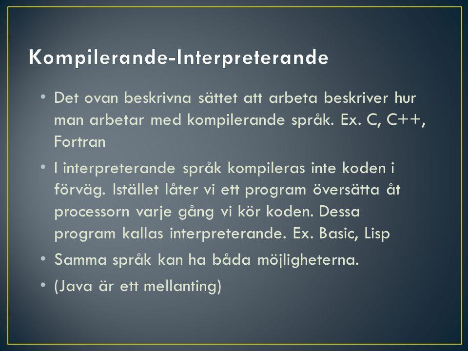 • Det ovan beskrivna sättet att arbeta beskriver hur man arbetar med kompilerande språk. Ex. C, C++, Fortran • I interpreterande språk kompileras inte