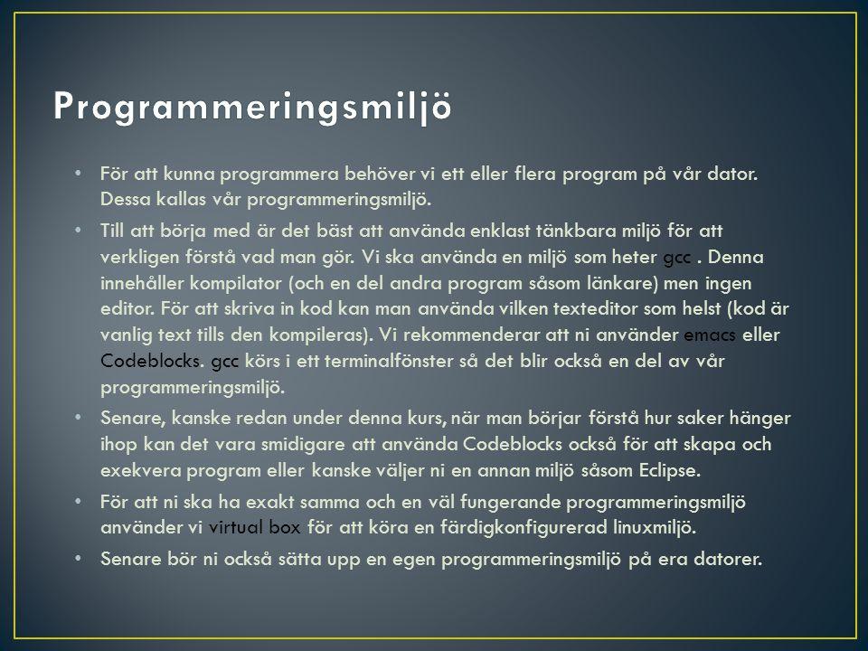 • För att kunna programmera behöver vi ett eller flera program på vår dator. Dessa kallas vår programmeringsmiljö. • Till att börja med är det bäst at