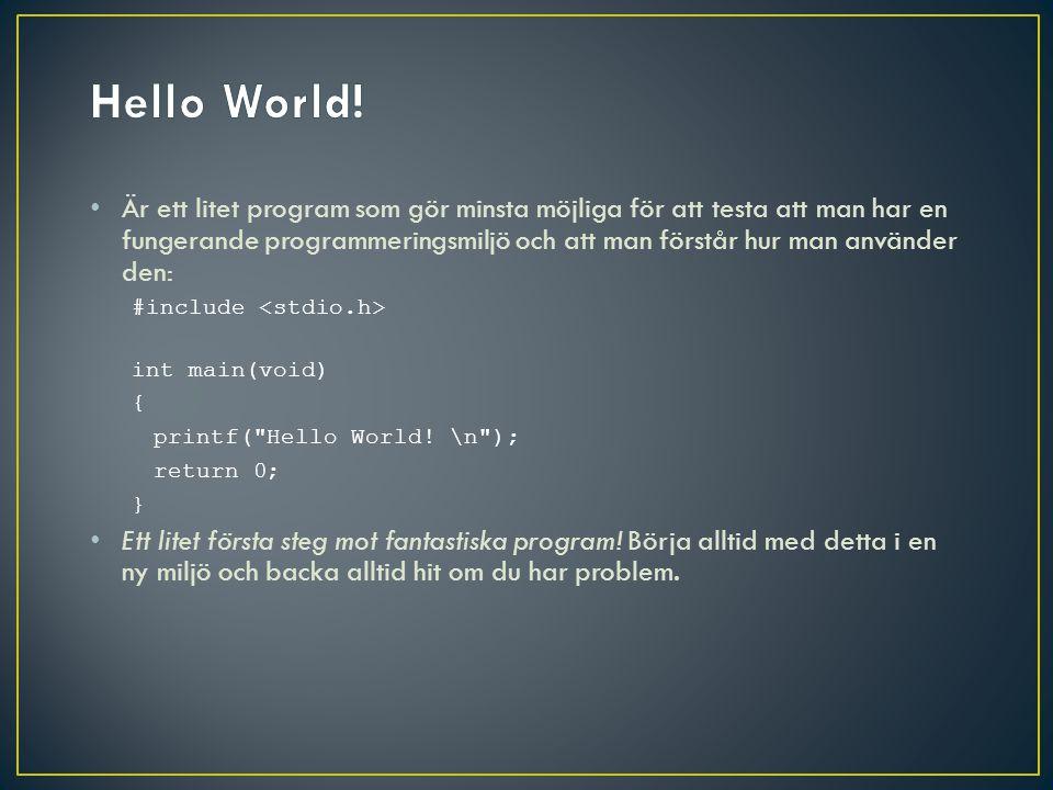 • Är ett litet program som gör minsta möjliga för att testa att man har en fungerande programmeringsmiljö och att man förstår hur man använder den: #include int main(void) { printf( Hello World.