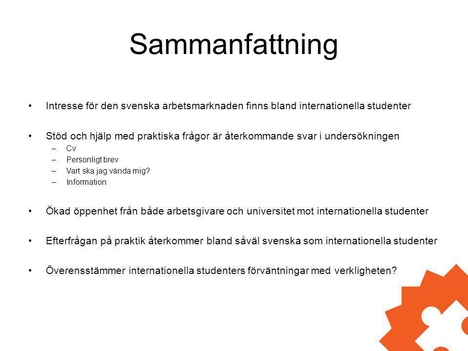 Sammanfattning •Intresse för den svenska arbetsmarknaden finns bland internationella studenter •Stöd och hjälp med praktiska frågor är återkommande sv