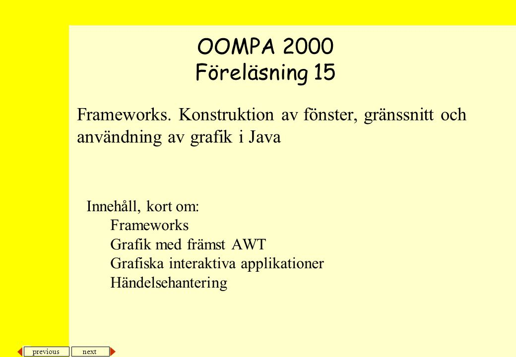 previous next 42 Frameworks.Konstruktion av grafiska interaktiva applikationer.