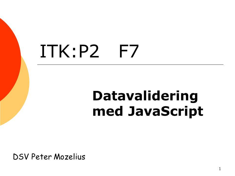 1 ITK:P2 F7 Datavalidering med JavaScript DSV Peter Mozelius