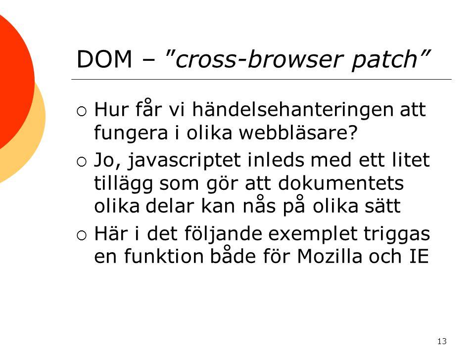 """DOM – """"cross-browser patch""""  Hur får vi händelsehanteringen att fungera i olika webbläsare?  Jo, javascriptet inleds med ett litet tillägg som gör a"""
