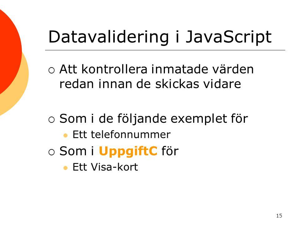 Datavalidering i JavaScript  Att kontrollera inmatade värden redan innan de skickas vidare  Som i de följande exemplet för  Ett telefonnummer  Som i UppgiftC för  Ett Visa-kort 15