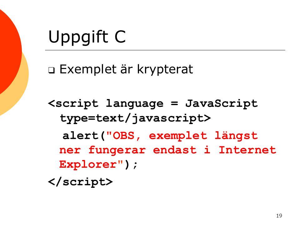 Uppgift C  Exemplet är krypterat alert( OBS, exemplet längst ner fungerar endast i Internet Explorer ); 19
